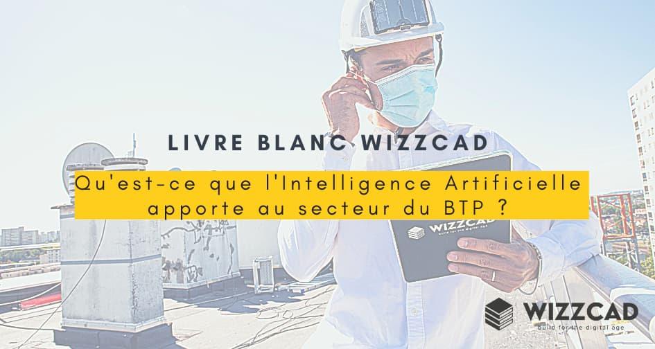Livre Blanc WIZZCAD, qu'est ce que l'intelligence artificielle apporte au BTP ?